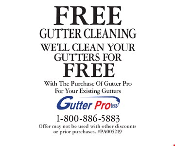 FREE GUTTER CLEANING With The Purchase Of Gutter ProFor Your Existing Gutters. Offer may not be used with other discounts or prior purchases. #PA005219