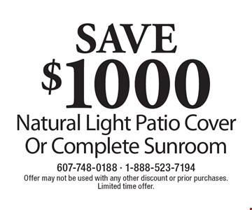 SAVE $1000 On Natural Light Patio Cover Or Complete Sunroom. Offer may not be used with any other discount or prior purchases. Limited time offer.