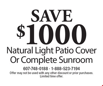 SAVE $1000 Natural Light Patio Cover Or Complete Sunroom. Offer may not be used with any other discount or prior purchases. Limited time offer.