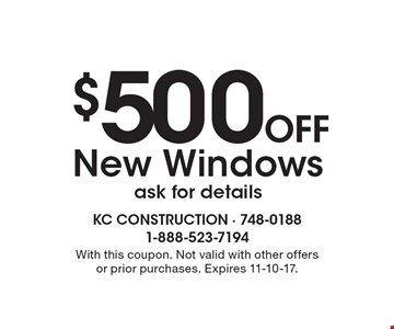 $500 Off New Windows. Ask for details. With this coupon. Not valid with other offers or prior purchases. Expires 11-10-17.