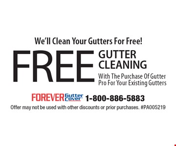 We'll Clean Your Gutters For Free! FREE GUTTER CLEANING With The Purchase Of Gutter Pro For Your Existing Gutters. Offer may not be used with other discounts or prior purchases. #PA005219