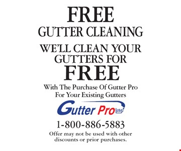 FREE GUTTER CLEANING With The Purchase Of Gutter ProFor Your Existing Gutters. Offer may not be used with other  discounts or prior purchases.