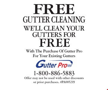 FREE GUTTER CLEANING With The Purchase Of Gutter Pro For Your Existing Gutters. Offer may not be used with other discounts or prior purchases. #PA005219