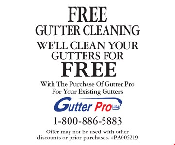 Free Gutter Cleaning. We'll Clean Your Gutters For FREE With The Purchase Of Gutter Pro For Your Existing Gutters. Offer may not be used with other discounts or prior purchases. #PA005219