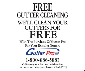 Free gutter cleaning. We'll clean your gutters for free with the purchase of Gutter Pro for your existing gutters. Offer may not be used with other 