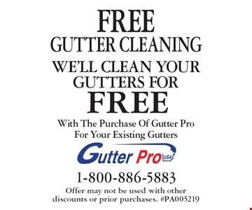 We'll clean your gutters for free! Free gutter cleaning with the purchase of Gutter Pro for your existing gutters. Offer may not be used with other 