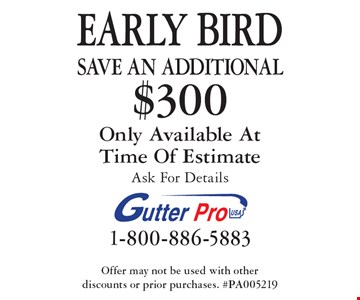Early bird! Save an additional $300 on purchase. Only available at time of estimate. Ask for details. Offer may not be used with other discounts or prior purchases. #PA005219