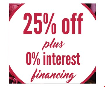 25% off plus 0% interest financing