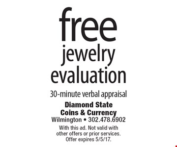 Free jewelry evaluation. 30-minute verbal appraisal. With this ad. Not valid with other offers or prior services. Offer expires 5/5/17.