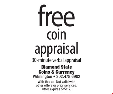 Free coin appraisal. 30-minute verbal appraisal. With this ad. Not valid with other offers or prior services. Offer expires 5/5/17.
