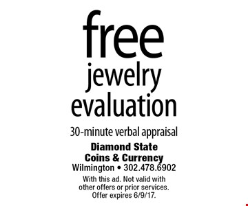 Free jewelry evaluation. 30-minute verbal appraisal. With this ad. Not valid with other offers or prior services. Offer expires 6/9/17.