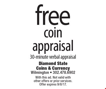 Free coin appraisal. 30-minute verbal appraisal. With this ad. Not valid with other offers or prior services. Offer expires 9/8/17.