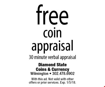 Free coin appraisal 30 minute verbal appraisal. With this ad. Not valid with other offers or prior services. Exp. 1/5/18.