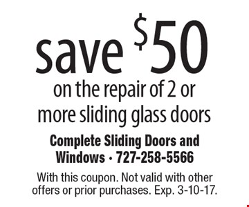Save $50 on the repair of 2 or more sliding glass doors. With this coupon. Not valid with other offers or prior purchases. Exp. 3-10-17.