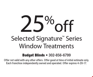25% off Selected Signature Series Window Treatments. Offer not valid with any other offers. Offer good at time of initial estimate only. Each franchise independently owned and operated. Offer expires 4-28-17.