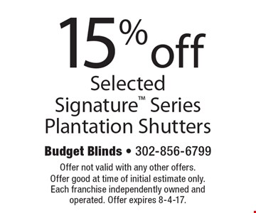 15% off Selected Signature Series Plantation Shutters. Offer not valid with any other offers. Offer good at time of initial estimate only. Each franchise independently owned and operated. Offer expires 8-4-17.