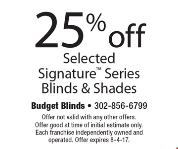 25% off Selected Signature Series Blinds & Shades. Offer not valid with any other offers. Offer good at time of initial estimate only. Each franchise independently owned and operated. Offer expires 8-4-17.