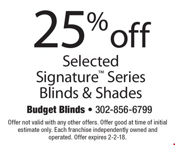 25% off Selected Signature Series Blinds & Shades. Offer not valid with any other offers. Offer good at time of initial estimate only. Each franchise independently owned and operated. Offer expires 2-2-18.