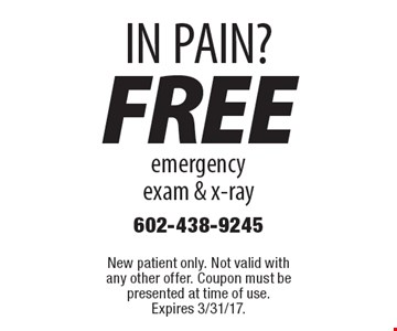 IN PAIN? Free emergency exam & x-ray. New patient only. Not valid with any other offer. Coupon must be presented at time of use. Expires 3/31/17.