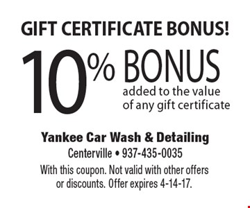 GIFT CERTIFICATE BONUS! 10% BONUS added to the value of any gift certificate. With this coupon. Not valid with other offers or discounts. Offer expires 4-14-17.