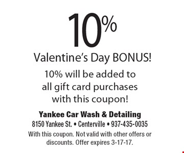 10% Valentine's Day BONUS! 10% will be added to all gift card purchases with this coupon! With this coupon. Not valid with other offers or discounts. Offer expires 3-17-17.