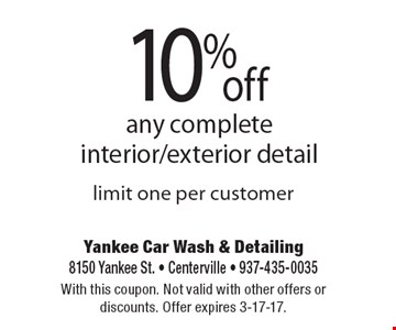 10% off any complete interior/exterior detail, limit one per customer. With this coupon. Not valid with other offers or discounts. Offer expires 3-17-17.