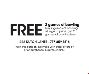 Free 2 games of bowling. Buy 2 games of bowling at regular price, get 2 games of bowling free. With this coupon. Not valid with other offers or prior purchases. Expires 4/30/17.