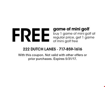 Free game of mini golf. Buy 1 game of mini golf at regular price, get 1 game of mini golf free. With this coupon. Not valid with other offers or prior purchases. Expires 5/31/17.