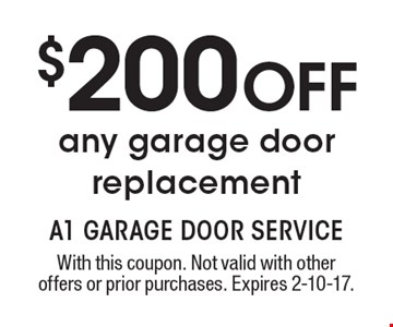 $200 OFF any garage door replacement. With this coupon. Not valid with other offers or prior purchases. Expires 2-10-17.