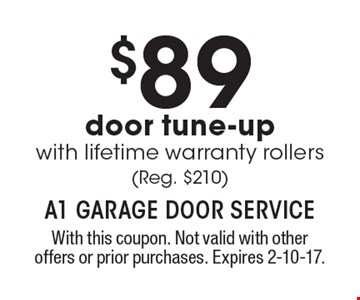$89 door tune-up with lifetime warranty rollers (Reg. $210). With this coupon. Not valid with other offers or prior purchases. Expires 2-10-17.