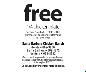 Free 1/4 chicken plate. One free 1/4 chicken plate with a purchase of equal or greater value ($7.99 value). Coupon must be presented to receive discount. One coupon per visit. No other discount applies. Offer expires 7/7/17. Go to LocalFlavor.com for more coupons.
