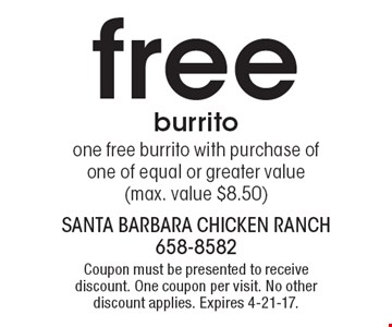 Free burrito. One free burrito with purchase of one of equal or greater value (max. value $8.50). Coupon must be presented to receive discount. One coupon per visit. No other discount applies. Expires 4-21-17.