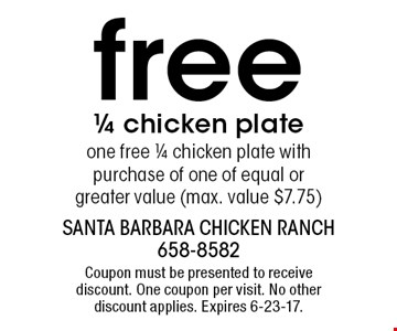 frFree 1/4 chicken plate. One free 1/4 chicken plate with purchase of one of equal or greater value (max. value $7.75). Coupon must be presented to receive discount. One coupon per visit. No other discount applies. Expires 6-23-17.