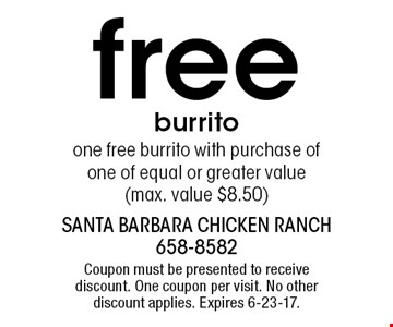 Free burrito. One free burrito with purchase of one of equal or greater value (max. value $8.50). Coupon must be presented to receive discount. One coupon per visit. No other discount applies. Expires 6-23-17.