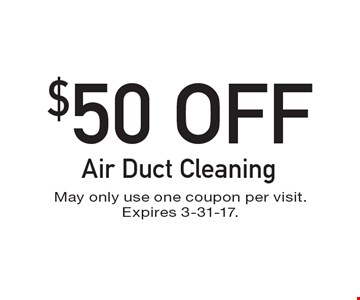 $50 Off Air Duct Cleaning. May only use one coupon per visit. Expires 3-31-17.