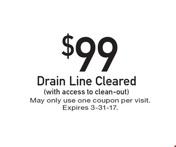 $99 Drain Line Cleared (with access to clean-out). May only use one coupon per visit. Expires 3-31-17.