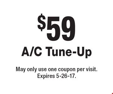 $59 A/C Tune-Up. May only use one coupon per visit. Expires 5-26-17.