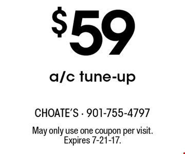 $59 a/c tune-up. May only use one coupon per visit. Expires 7-21-17.