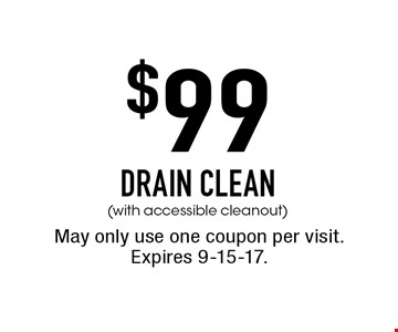 $99 DRAIN CLEAN (with accessible cleanout). May only use one coupon per visit. Expires 9-15-17.