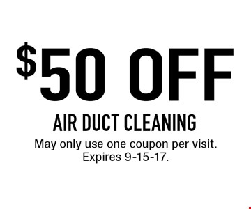 $50 OFF AIR DUCT CLEANING. May only use one coupon per visit. Expires 9-15-17.