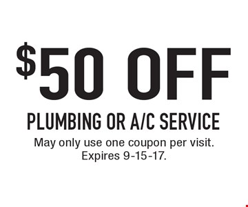 $50 OFF Plumbing or A/C Service. May only use one coupon per visit. Expires 9-15-17.