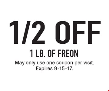 1/2 OFF 1 LB. OF FREON. May only use one coupon per visit. Expires 9-15-17.