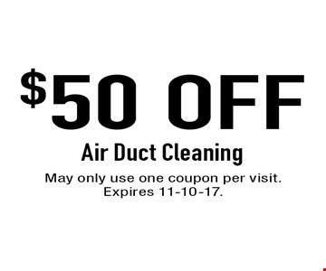 $50 OFF Air Duct Cleaning. May only use one coupon per visit. Expires 11-10-17.