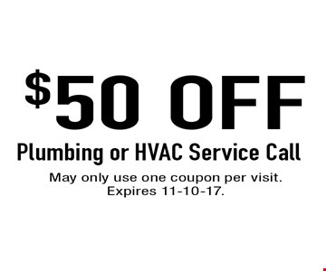 $50 OFF Plumbing or HVAC Service Call. May only use one coupon per visit. Expires 11-10-17.