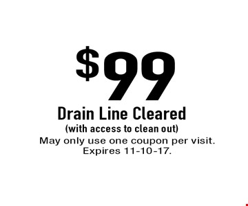 $99 Drain Line Cleared (with access to clean out). May only use one coupon per visit. Expires 11-10-17.