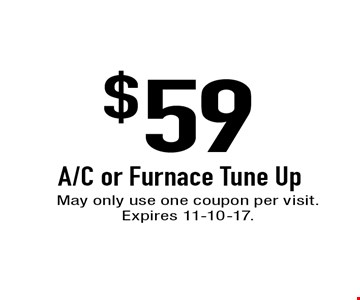 $59 A/C or Furnace Tune Up. May only use one coupon per visit. Expires 11-10-17.