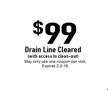 $99 Drain Line Cleared (with access to clean-out). May only use one coupon per visit. Expires 2-2-18.