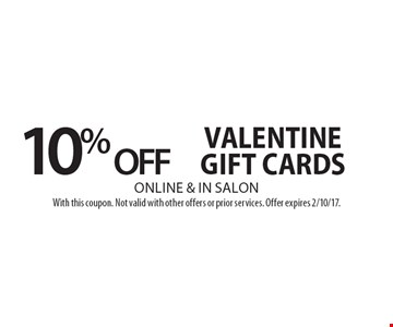 10% off valentine gift cards – online & in salon. With this coupon. Not valid with other offers or prior services. Offer expires 2/10/17.
