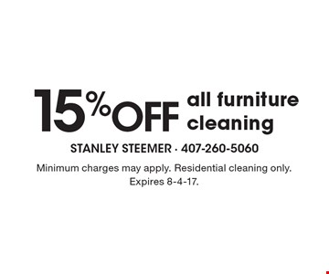 15% OFF all furniture cleaning. Minimum charges may apply. Residential cleaning only. Expires 8-4-17.