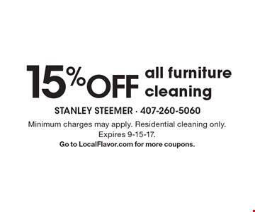 15%OFF all furniture cleaning. Minimum charges may apply. Residential cleaning only. Expires 9-15-17.Go to LocalFlavor.com for more coupons.